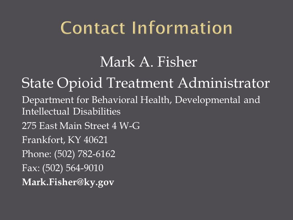Mark A. Fisher State Opioid Treatment Administrator Department for Behavioral Health, Developmental and Intellectual Disabilities 275 East Main Street