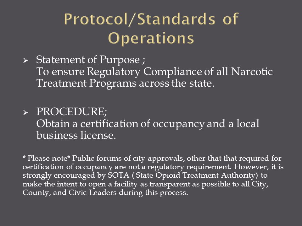  Statement of Purpose ; To ensure Regulatory Compliance of all Narcotic Treatment Programs across the state.  PROCEDURE; Obtain a certification of o