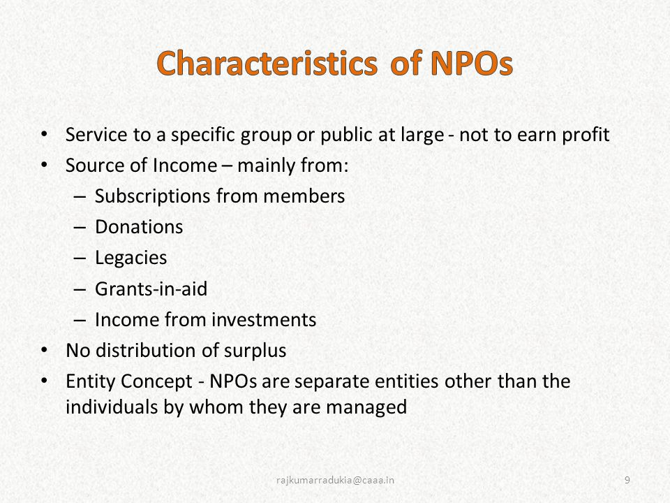 Other forms for NPOs right of all citizens to form associations or unions is guaranteed by the Constitution of India, Article 19(1)(c) Under Schedule VII of the Indian Constitution, the subject 'Trust and Trustees' finds mention at Entry No.10 in the Concurrent List and 'Charities & Charitable Institutions, Charitable and religious endowments and religious institutions' find place at Entry No.28 of this list Thus both the Centre and the States are competent to legislate and regulate NPOs No comprehensive central law for legal incorporation of nonprofit organizations which applies to trusts, registered societies and section 8 companies alike 20rajkumarradukia@caaa.in
