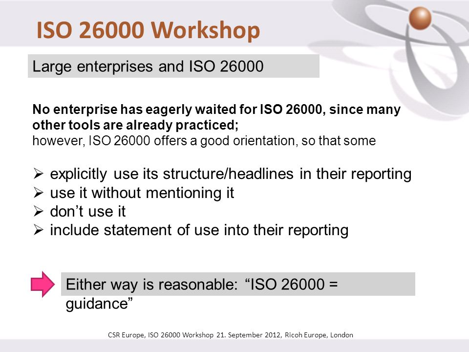 ISO 26000 Workshop Large enterprises and ISO 26000 No enterprise has eagerly waited for ISO 26000, since many other tools are already practiced; howev