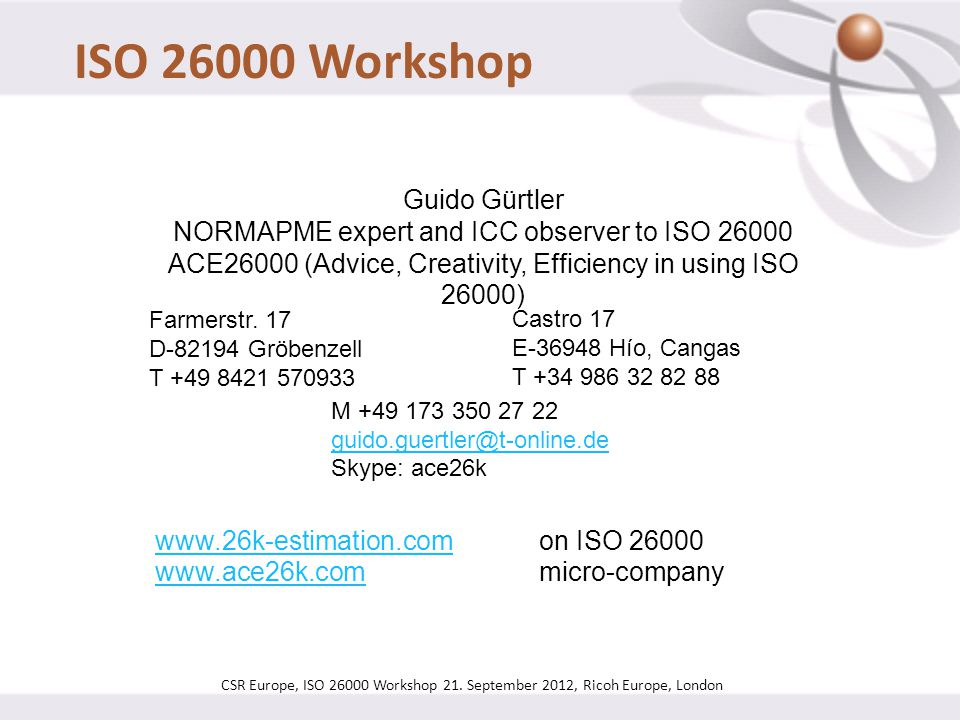 CSR Europe, ISO 26000 Workshop 21. September 2012, Ricoh Europe, London Guido Gürtler NORMAPME expert and ICC observer to ISO 26000 ACE26000 (Advice,