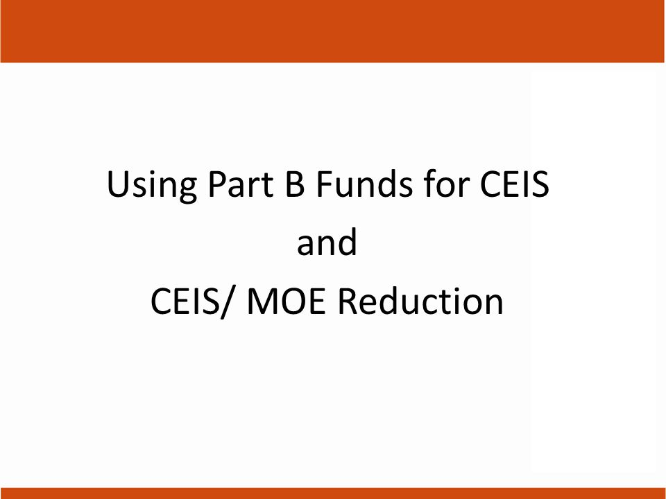 Using Part B Funds for CEIS and CEIS/ MOE Reduction