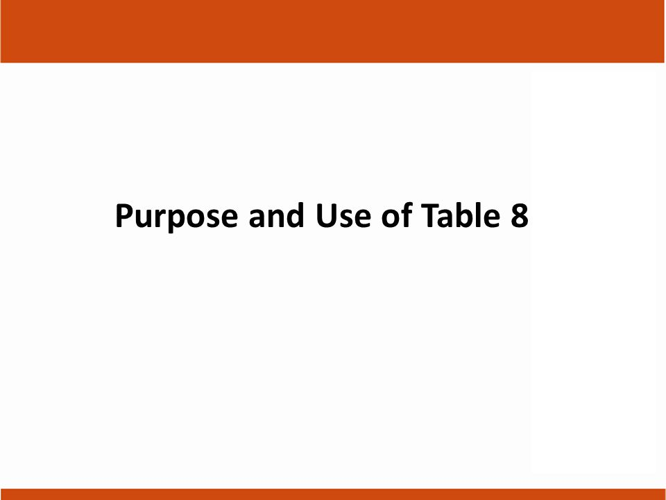 Purpose and Use of Table 8
