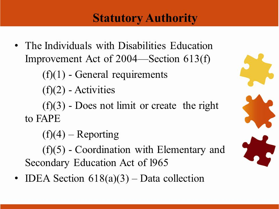 Statutory Authority The Individuals with Disabilities Education Improvement Act of 2004—Section 613(f) (f)(1) - General requirements (f)(2) - Activiti