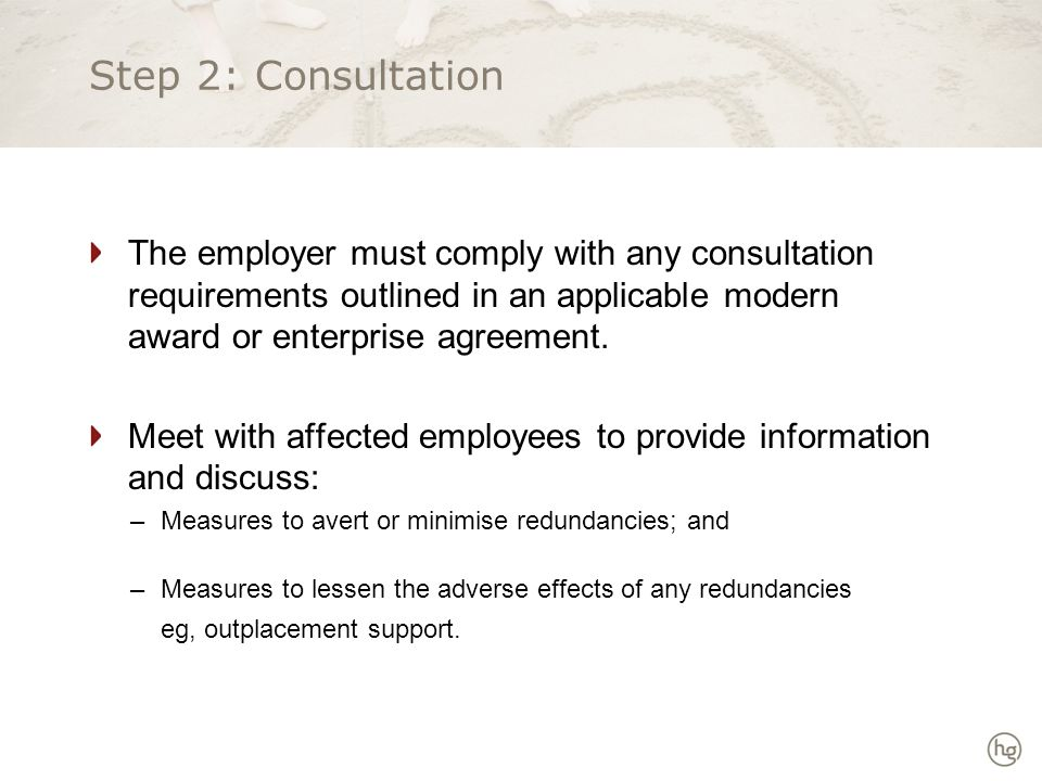 Step 2: Consultation The employer must comply with any consultation requirements outlined in an applicable modern award or enterprise agreement.