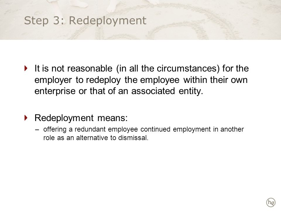 Step 3: Redeployment It is not reasonable (in all the circumstances) for the employer to redeploy the employee within their own enterprise or that of an associated entity.