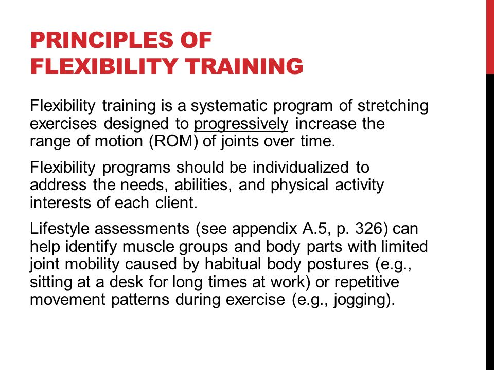 TRAINING PRINCIPLES Specificity: Flexibility is joint specific.