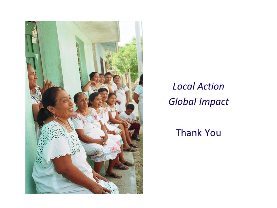 Local Action Global Impact Thank You