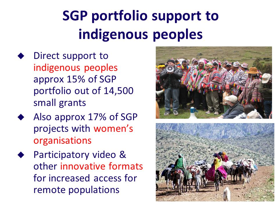 SGP approaches: Participatory Video o Need for alternative proposal formats and tools o Allow for expression in local and vernacular languages