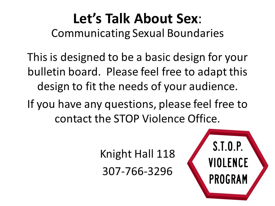 Let's Talk About Sex: Communicating Sexual Boundaries This is designed to be a basic design for your bulletin board. Please feel free to adapt this de