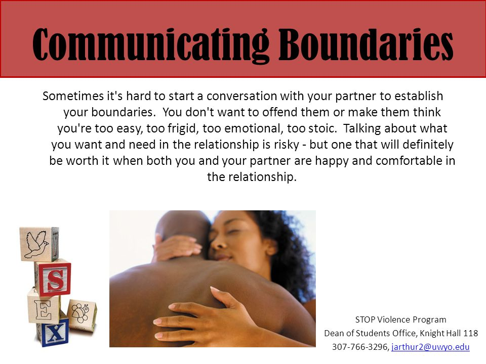 Communicating Boundarie s Sometimes it's hard to start a conversation with your partner to establish your boundaries. You don't want to offend them or