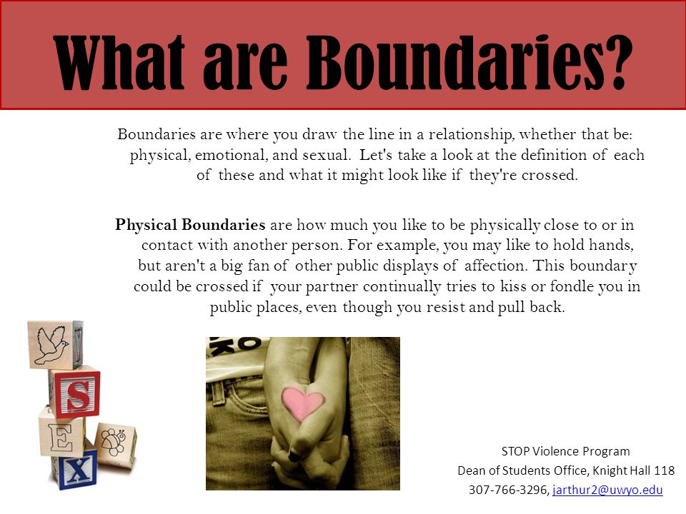 What are Boundaries? Boundaries are where you draw the line in a relationship, whether that be: physical, emotional, and sexual. Let's take a look at