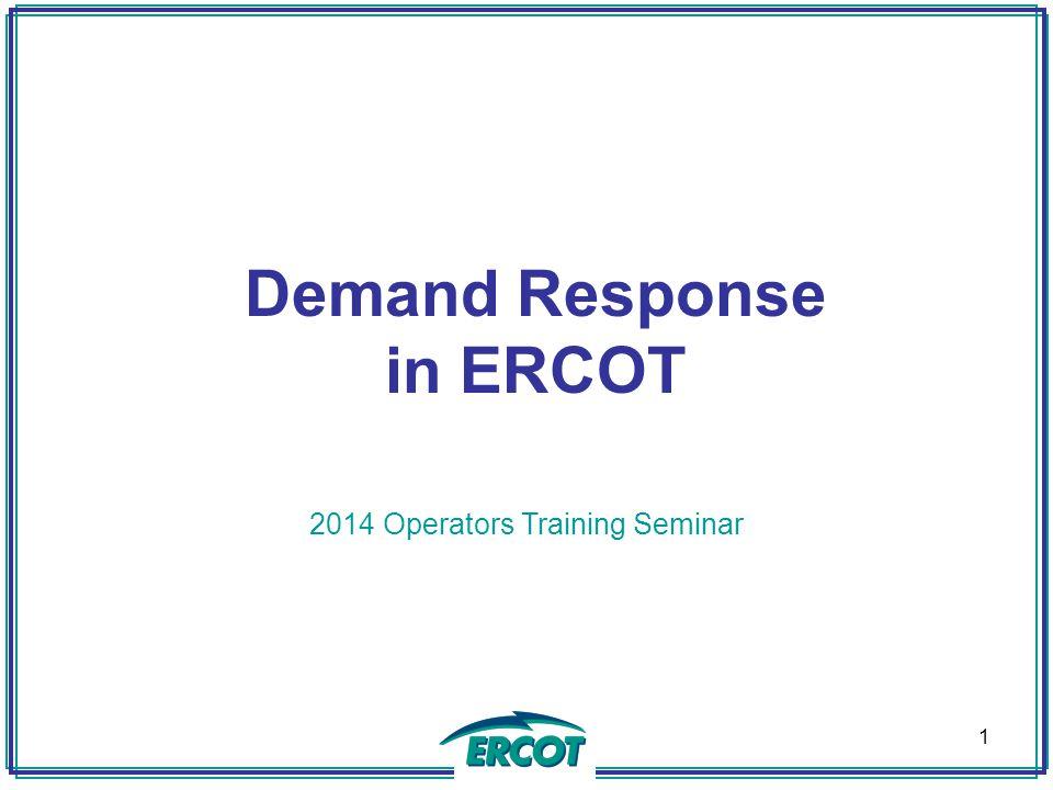 Demand Response in ERCOT 2014 Operators Training Seminar 1