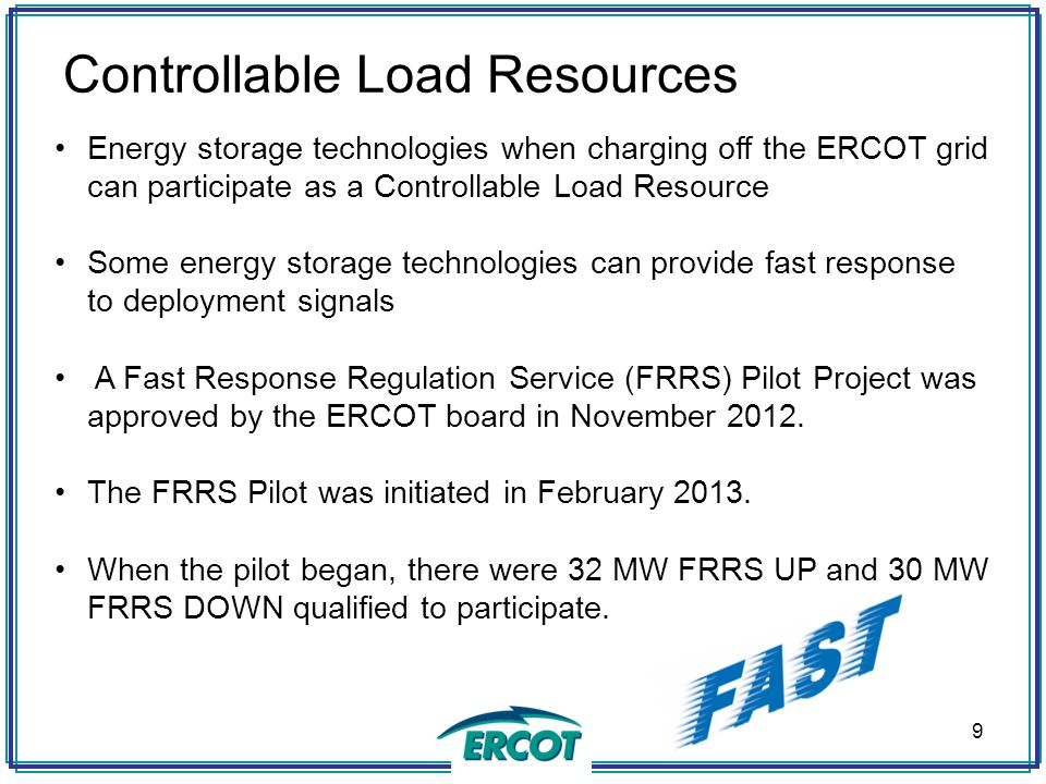 Energy storage technologies when charging off the ERCOT grid can participate as a Controllable Load Resource Some energy storage technologies can prov