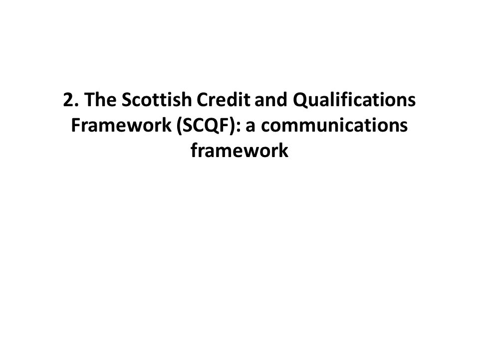 2. The Scottish Credit and Qualifications Framework (SCQF): a communications framework