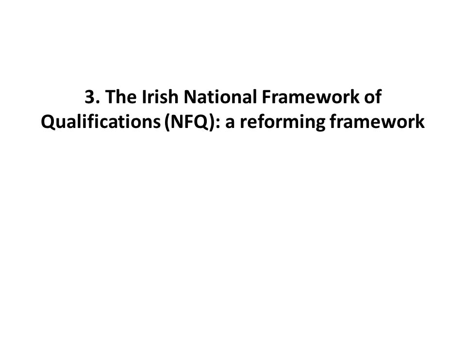 3. The Irish National Framework of Qualifications (NFQ): a reforming framework