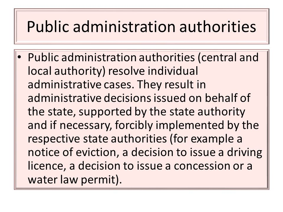Public administration authorities Public administration authorities (central and local authority) resolve individual administrative cases.