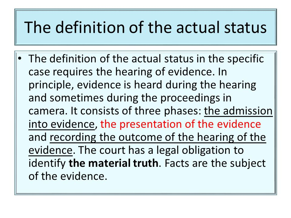 The definition of the actual status The definition of the actual status in the specific case requires the hearing of evidence.