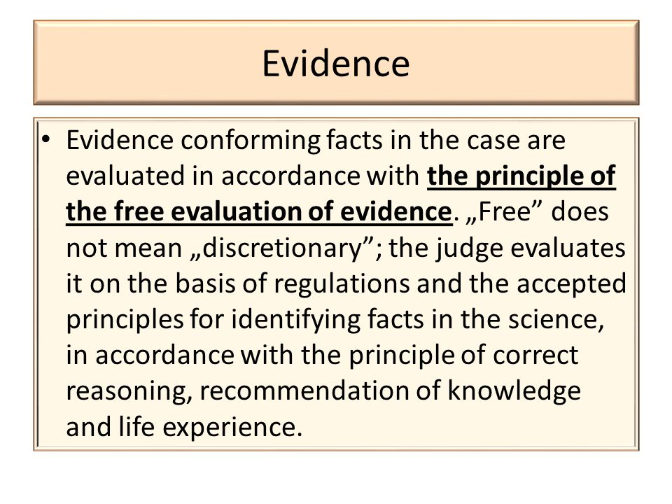 Evidence Evidence conforming facts in the case are evaluated in accordance with the principle of the free evaluation of evidence.