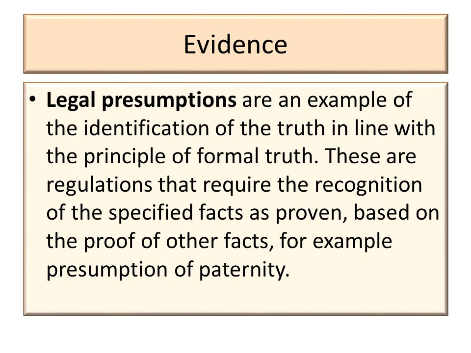 Evidence Legal presumptions are an example of the identification of the truth in line with the principle of formal truth.