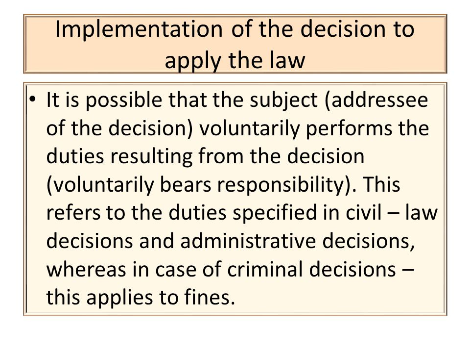 Implementation of the decision to apply the law It is possible that the subject (addressee of the decision) voluntarily performs the duties resulting from the decision (voluntarily bears responsibility).