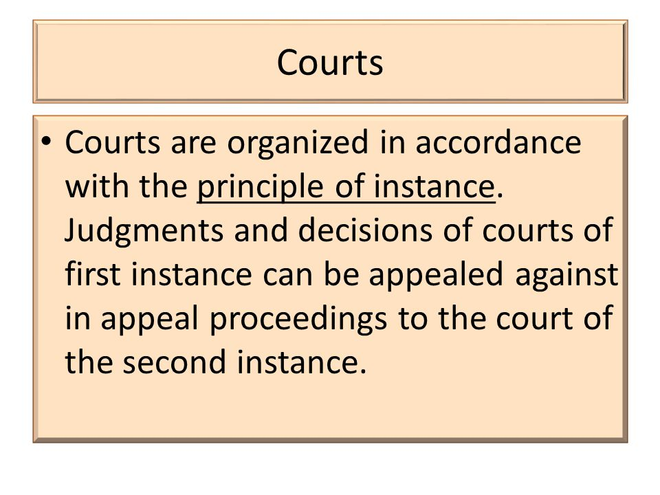 Courts Courts are organized in accordance with the principle of instance.
