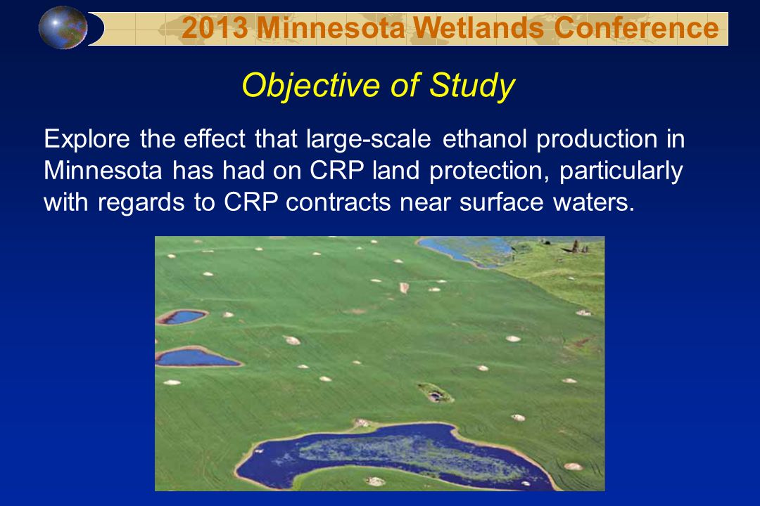 Objective of Study Explore the effect that large-scale ethanol production in Minnesota has had on CRP land protection, particularly with regards to CR