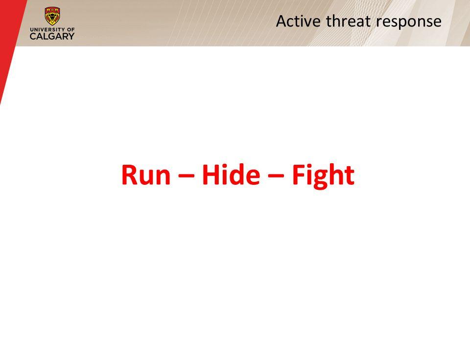 Active threat response Run – Hide – Fight