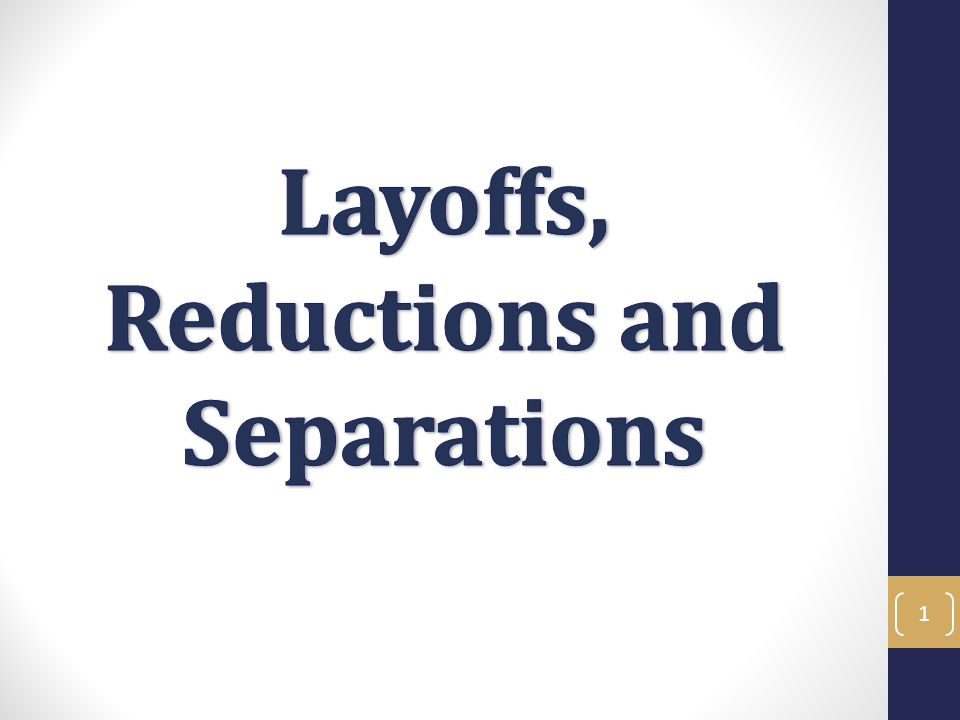 Layoffs, Reductions and Separation Objectives In this training you will learn to navigate the complicated processes of layoffs, reductions in time and separations of UC employees.