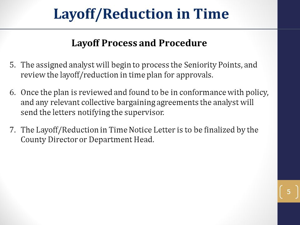 Layoff/Reduction in Time Layoff Process and Procedure 5.The assigned analyst will begin to process the Seniority Points, and review the layoff/reduction in time plan for approvals.