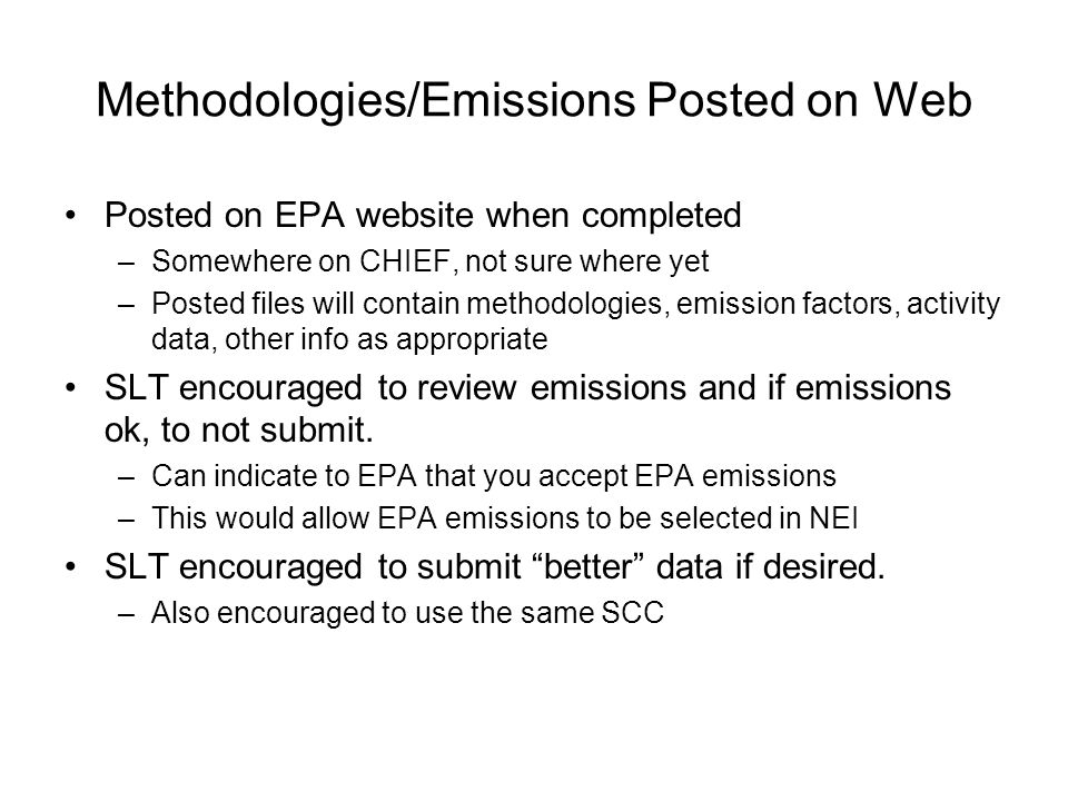 Methodologies/Emissions Posted on Web Posted on EPA website when completed –Somewhere on CHIEF, not sure where yet –Posted files will contain methodol