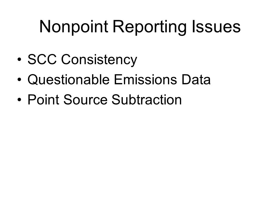 Nonpoint Reporting Issues SCC Consistency Questionable Emissions Data Point Source Subtraction