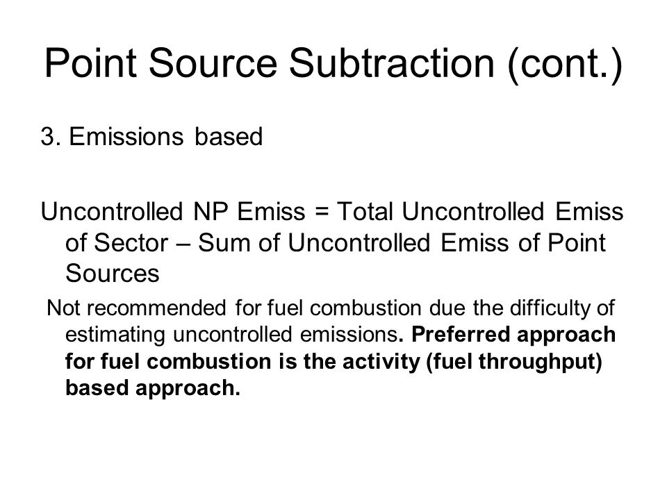Point Source Subtraction (cont.) 3. Emissions based Uncontrolled NP Emiss = Total Uncontrolled Emiss of Sector – Sum of Uncontrolled Emiss of Point So