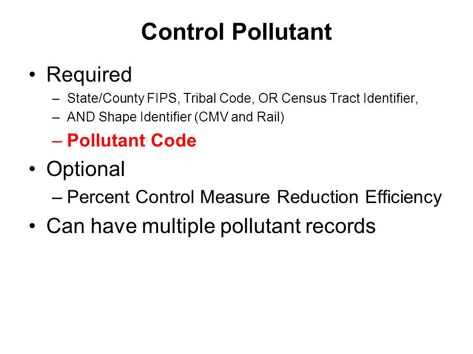 Control Pollutant Required –State/County FIPS, Tribal Code, OR Census Tract Identifier, –AND Shape Identifier (CMV and Rail) –Pollutant Code Optional