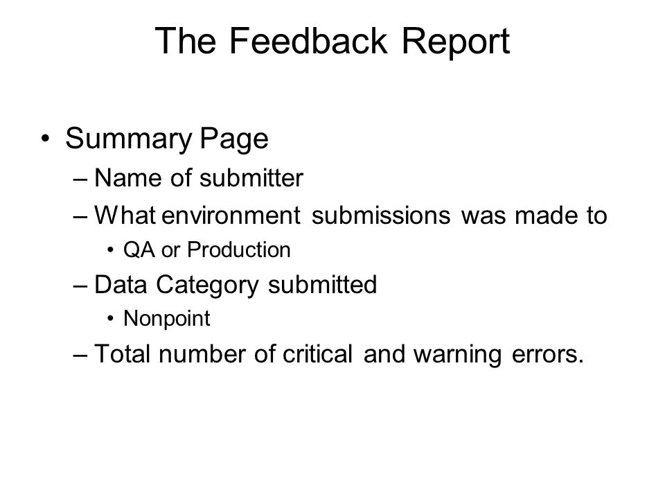 The Feedback Report Summary Page –Name of submitter –What environment submissions was made to QA or Production –Data Category submitted Nonpoint –Total number of critical and warning errors.