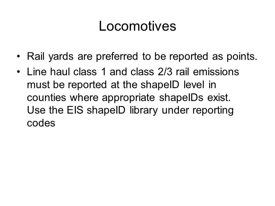Locomotives Rail yards are preferred to be reported as points. Line haul class 1 and class 2/3 rail emissions must be reported at the shapeID level in