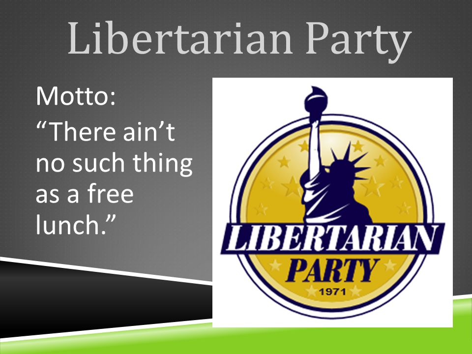 Libertarian Party Motto: There ain't no such thing as a free lunch.