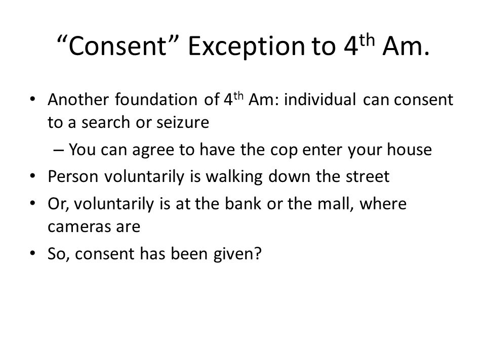 Consent Exception to 4 th Am.