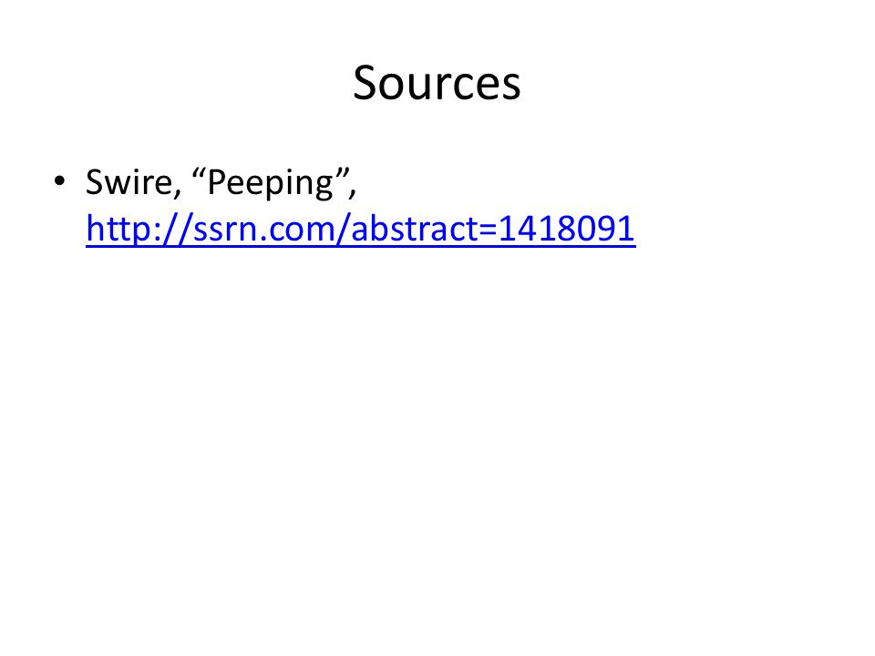 Sources Swire, Peeping , http://ssrn.com/abstract=1418091 http://ssrn.com/abstract=1418091