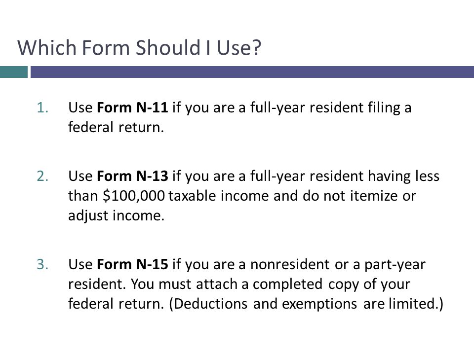 1.Use Form N-11 if you are a full-year resident filing a federal return.