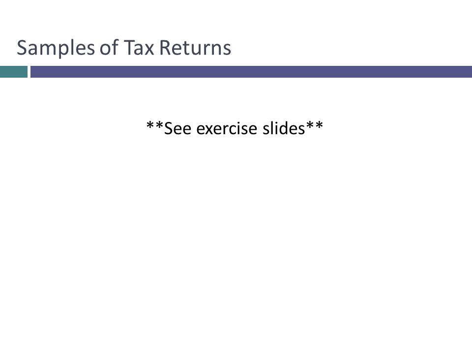 Samples of Tax Returns **See exercise slides**