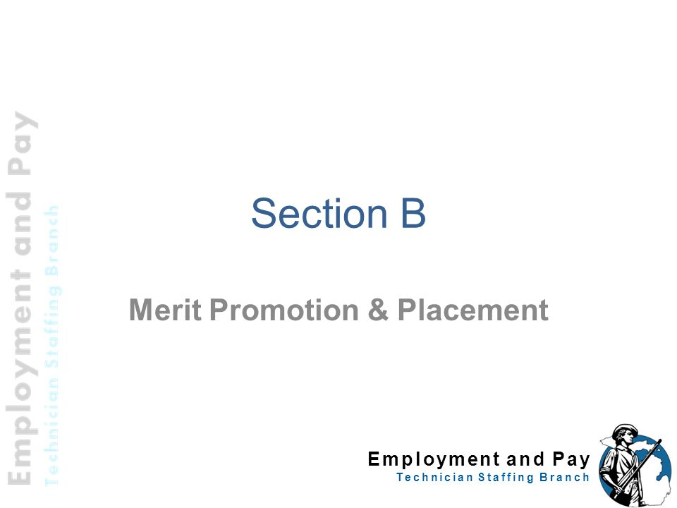 Employment and Pay Technician Staffing Branch Merit Promotion & Placement 12 Section B