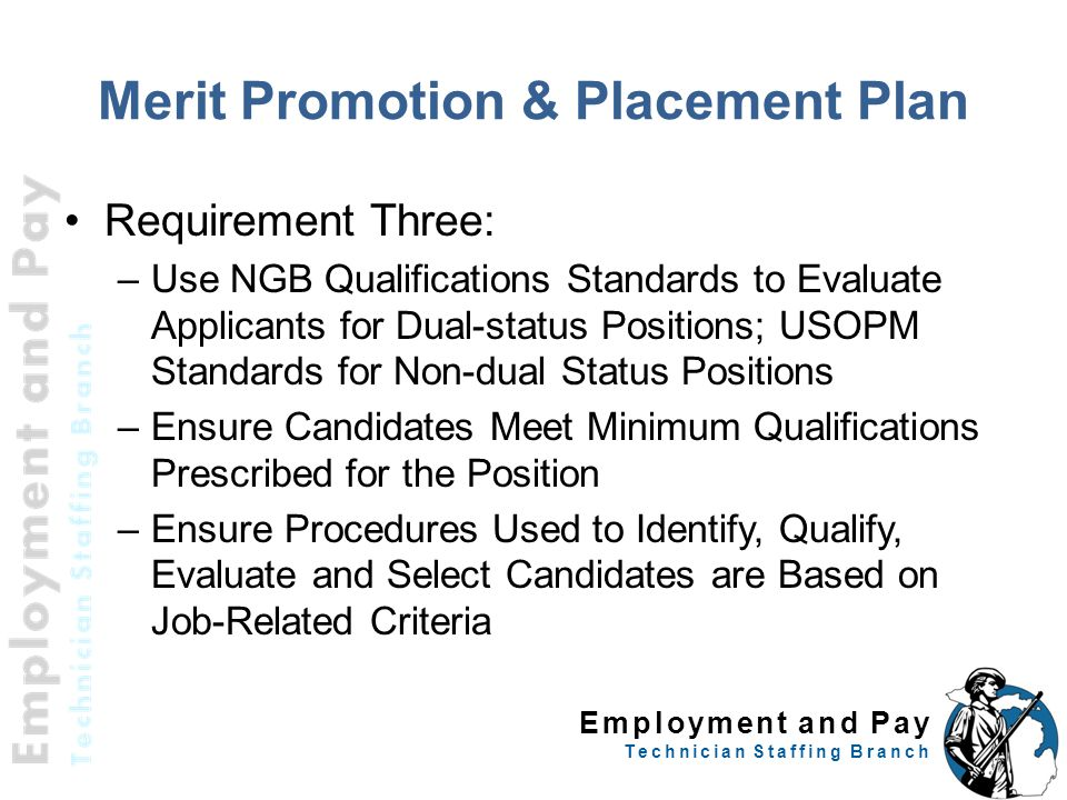 Employment and Pay Technician Staffing Branch Requirement Three: –Use NGB Qualifications Standards to Evaluate Applicants for Dual-status Positions; U