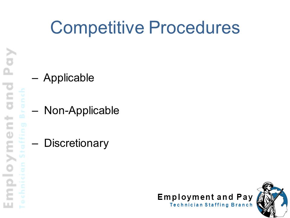 Employment and Pay Technician Staffing Branch Competitive Procedures – Applicable – Non-Applicable – Discretionary 21