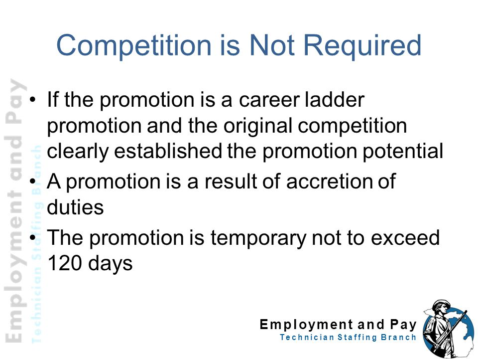 Employment and Pay Technician Staffing Branch Competition is Not Required If the promotion is a career ladder promotion and the original competition c