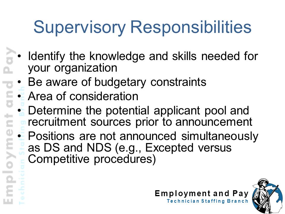 Employment and Pay Technician Staffing Branch Supervisory Responsibilities Identify the knowledge and skills needed for your organization Be aware of