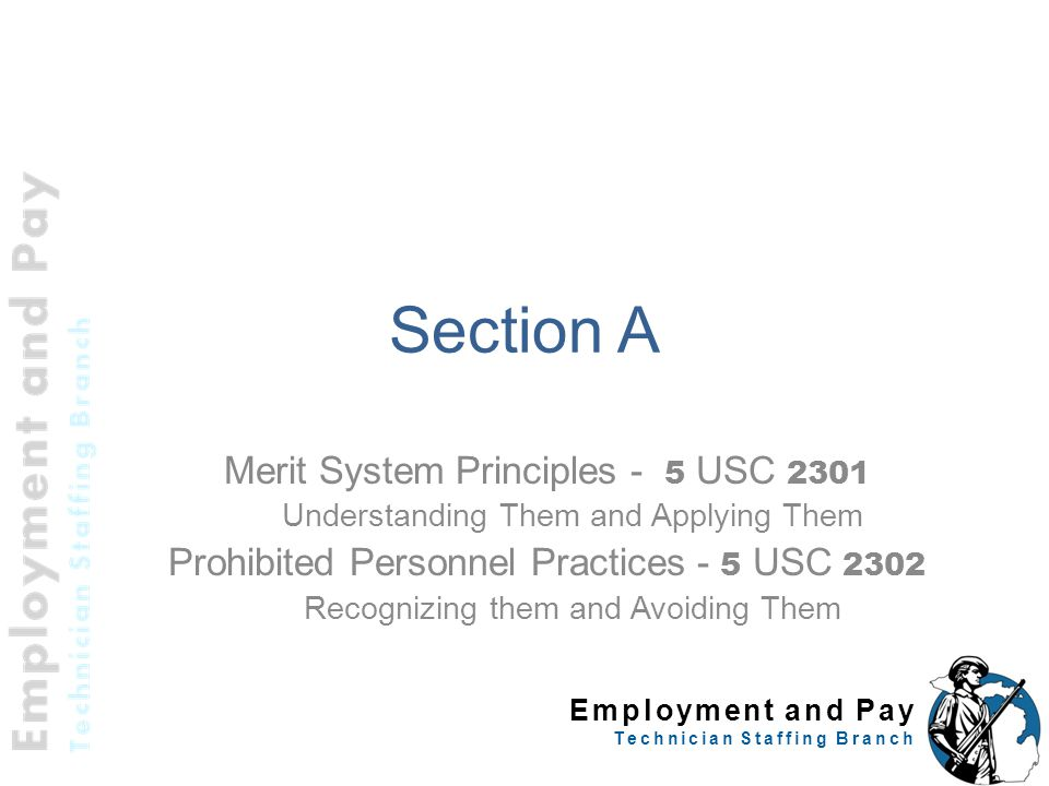 Employment and Pay Technician Staffing Branch Section A Merit System Principles - 5 USC 2301 Understanding Them and Applying Them Prohibited Personnel