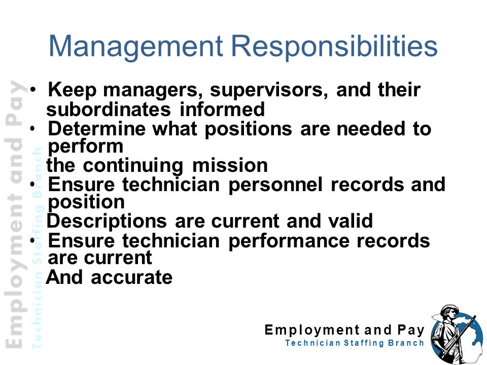 Employment and Pay Technician Staffing Branch Management Responsibilities Keep managers, supervisors, and their subordinates informed Determine what p