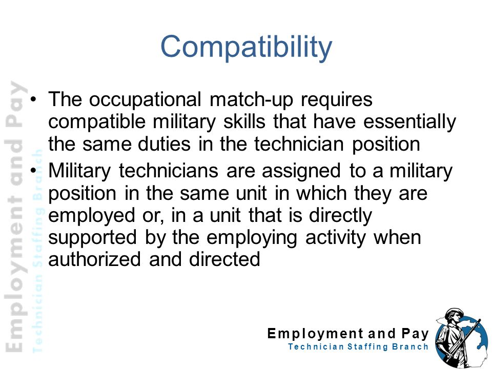 Employment and Pay Technician Staffing Branch Compatibility The occupational match-up requires compatible military skills that have essentially the sa