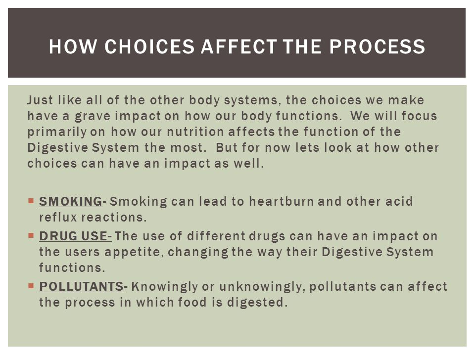 Just like all of the other body systems, the choices we make have a grave impact on how our body functions. We will focus primarily on how our nutriti